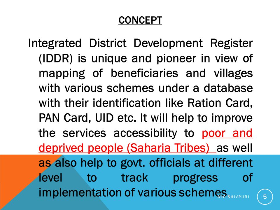 CONCEPT Integrated District Development Register (IDDR) is unique and pioneer in view of mapping of beneficiaries and villages with various schemes un