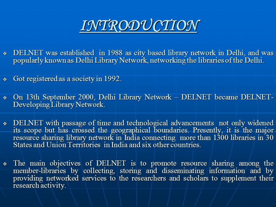   VI (b) Who can Join DELNET as a member :- Any Institution/library situated in any part of the World and having any number of books in their library can join as an Institutional Member of DELNET.