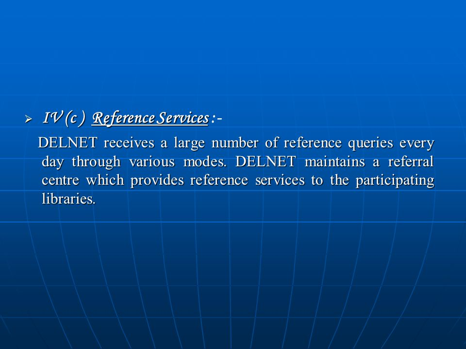  IV (c ) Reference Services  IV (c ) Reference Services :- DELNET receives a large number of reference queries every day through various modes.
