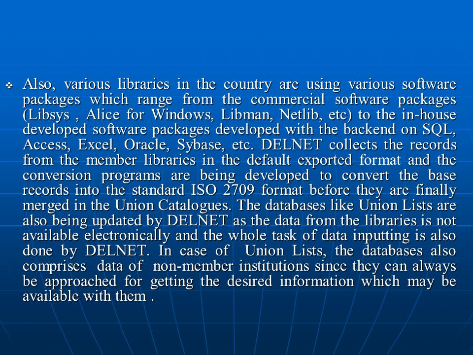   The DELNET databases are accessible through the World Wide Web by the registered member libraries of DELNET and their researchers and scholars.