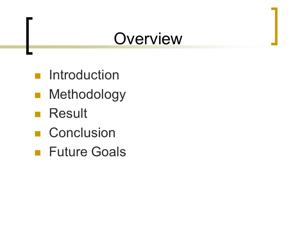 Overview Introduction Methodology Result Conclusion Future Goals