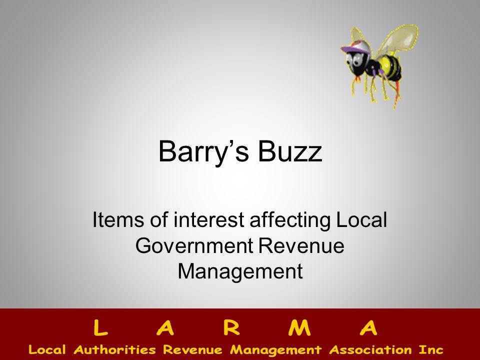 Barry's Buzz Items of interest affecting Local Government Revenue Management