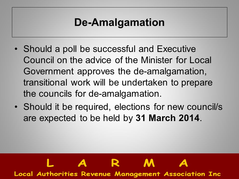 De-Amalgamation Should a poll be successful and Executive Council on the advice of the Minister for Local Government approves the de-amalgamation, transitional work will be undertaken to prepare the councils for de-amalgamation.