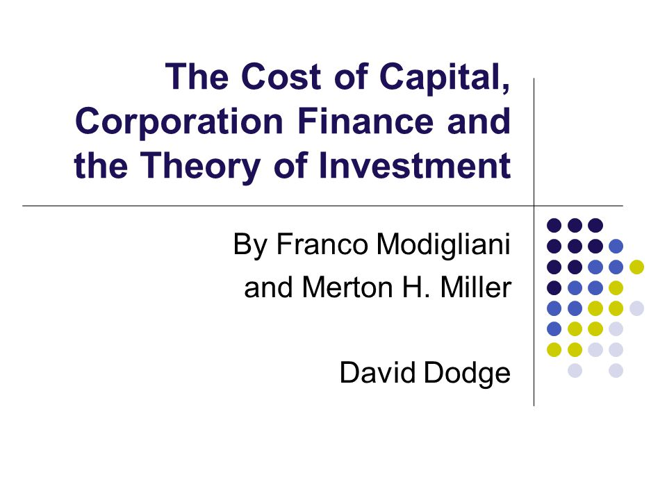 The Cost of Capital, Corporation Finance and the Theory of Investment By Franco Modigliani and Merton H.