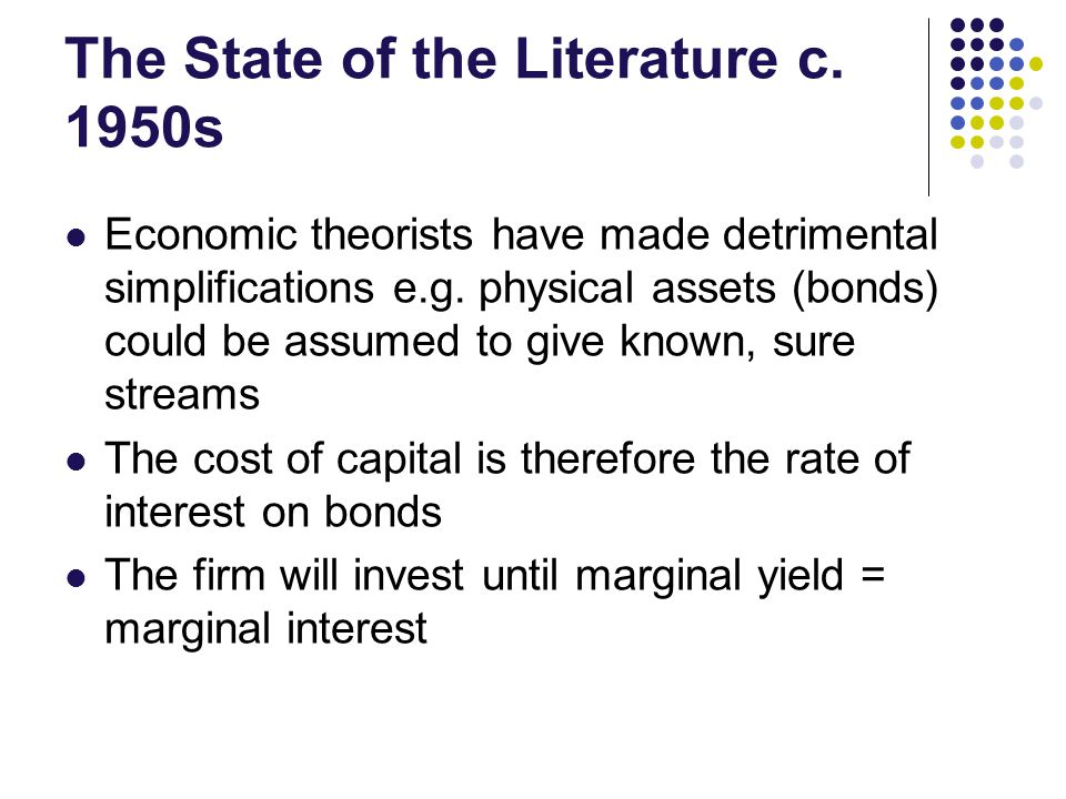 The State of the Literature c. 1950s Economic theorists have made detrimental simplifications e.g.