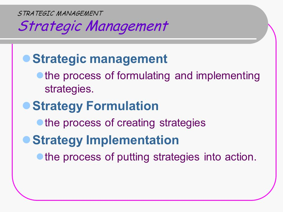 STRATEGIC MANAGEMENT Strategic Management Strategic management the process of formulating and implementing strategies.
