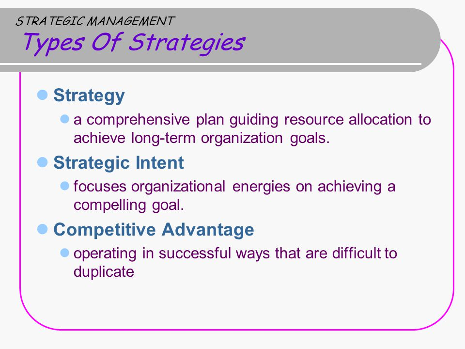 STRATEGIC MANAGEMENT Types Of Strategies Strategy a comprehensive plan guiding resource allocation to achieve long-term organization goals.