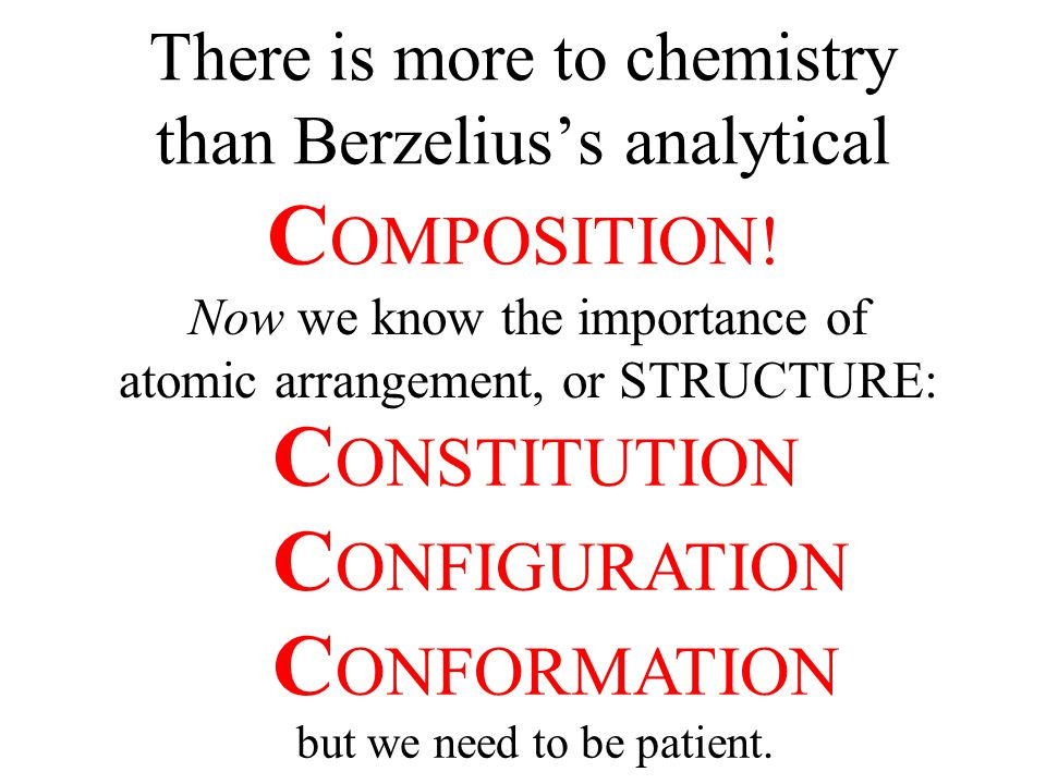 There is more to chemistry than Berzelius's analytical C OMPOSITION.