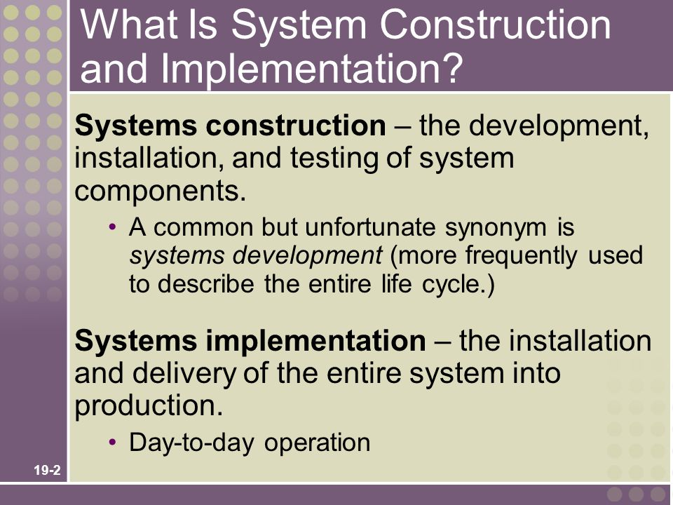 19-2 What Is System Construction and Implementation.