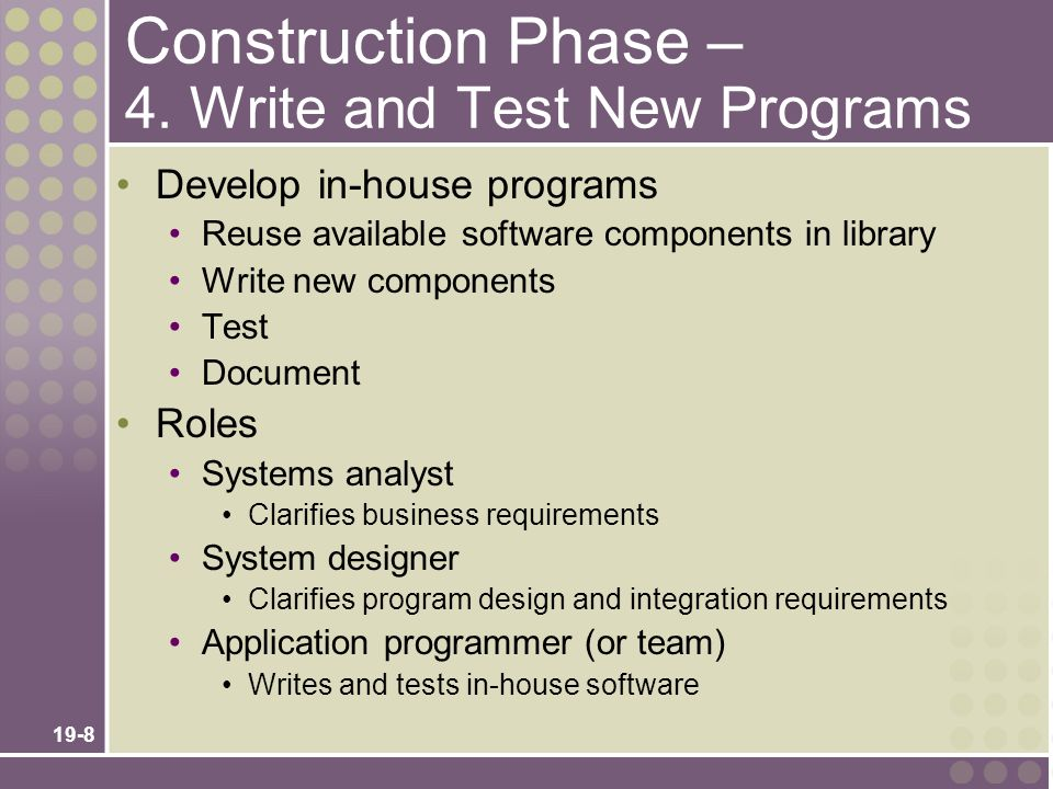 19-8 Construction Phase – 4. Write and Test New Programs Develop in-house programs Reuse available software components in library Write new components
