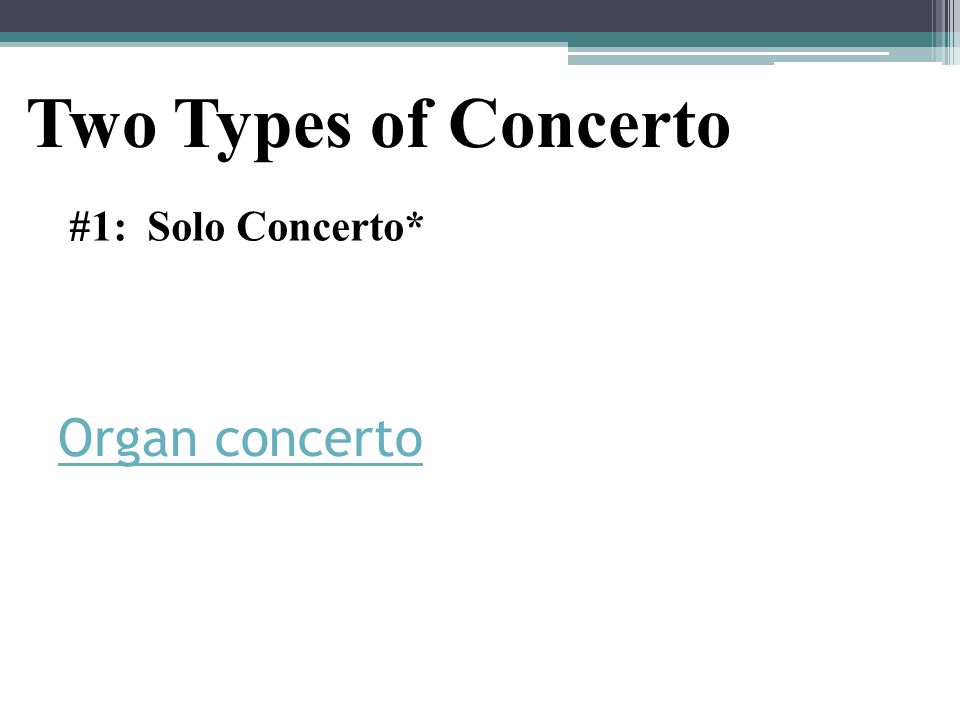 Organ concerto #1: Solo Concerto* Two Types of Concerto
