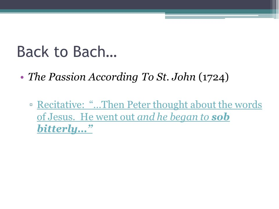 "Back to Bach… The Passion According To St. John (1724) ▫Recitative: ""…Then Peter thought about the words of Jesus. He went out and he began to sob bit"