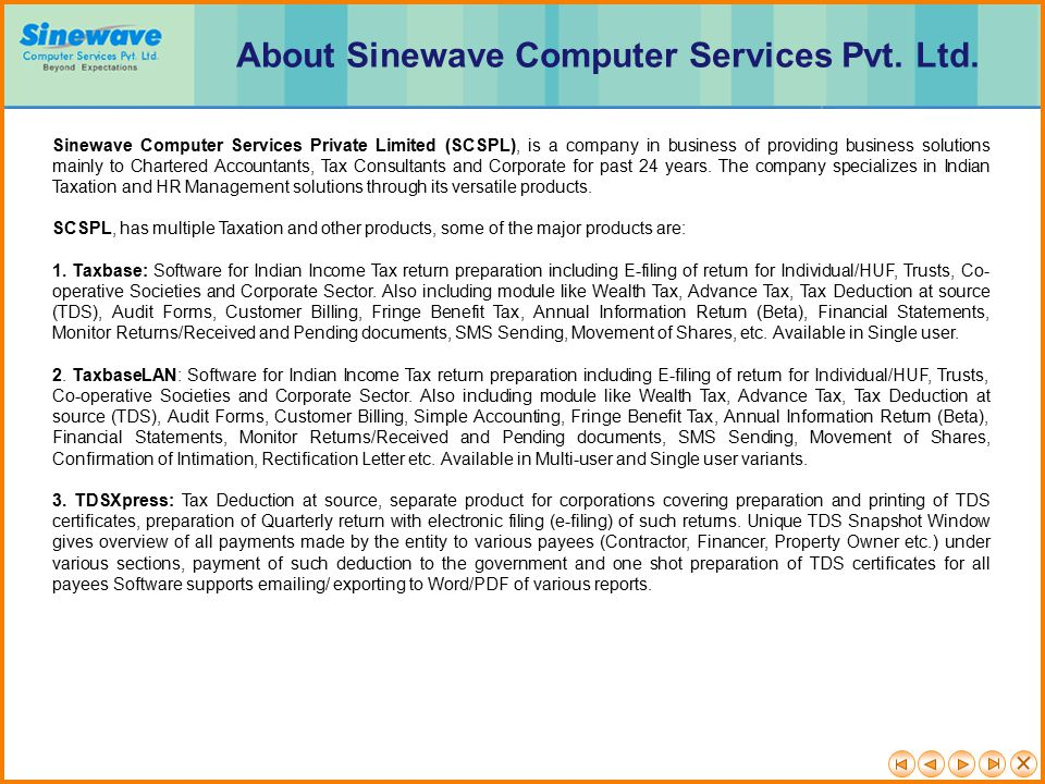 Sinewave Computer Services Private Limited (SCSPL), is a company in business of providing business solutions mainly to Chartered Accountants, Tax Consultants and Corporate for past 24 years.
