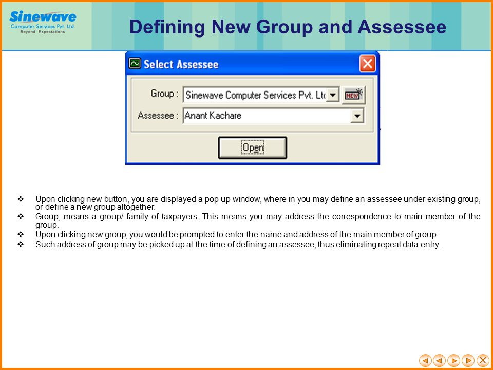  Upon clicking new button, you are displayed a pop up window, where in you may define an assessee under existing group, or define a new group altogether.