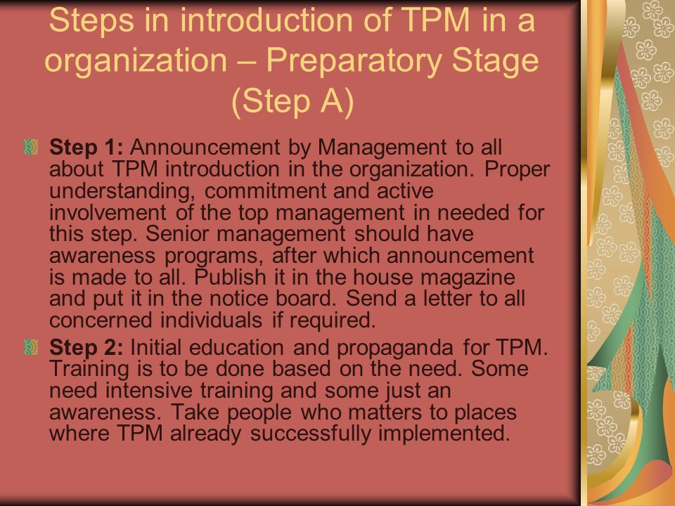 Steps in introduction of TPM in a organization – Preparatory Stage (Step A) Step 1: Announcement by Management to all about TPM introduction in the or