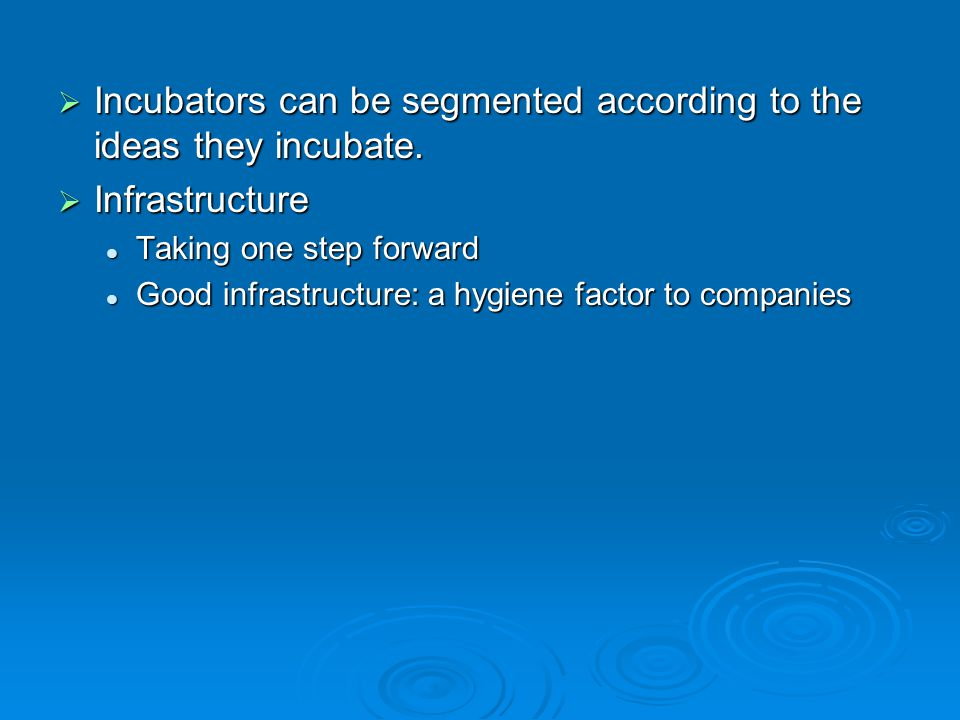  Incubators can be segmented according to the ideas they incubate.