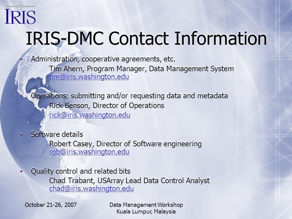 October 21-26, 2007Data Management Workshop Kuala Lumpur, Malaysia IRIS-DMC Contact Information Administration, cooperative agreements, etc. Tim Ahern