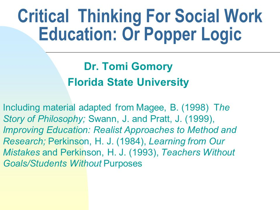 Critical Thinking For Social Work Education: Or Popper Logic Dr.