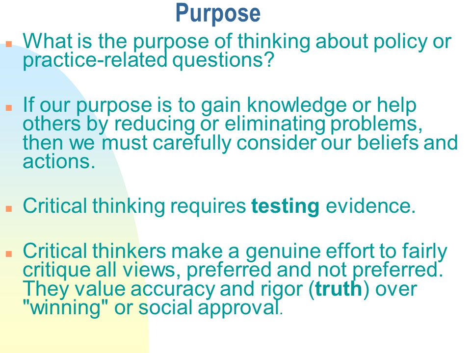 Purpose n What is the purpose of thinking about policy or practice-related questions.