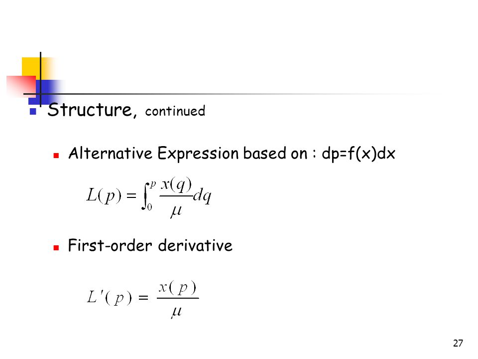 27 Structure, continued Alternative Expression based on : dp=f(x)dx First-order derivative