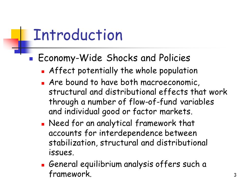 3 Introduction Economy-Wide Shocks and Policies Affect potentially the whole population Are bound to have both macroeconomic, structural and distribut