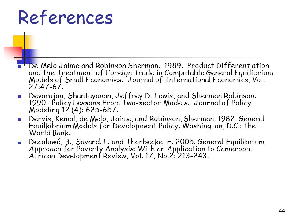 44 References De Melo Jaime and Robinson Sherman. 1989. Product Differentiation and the Treatment of Foreign Trade in Computable General Equilibrium M