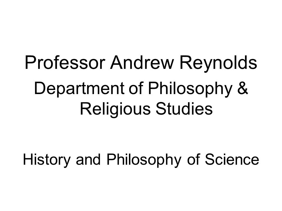 Professor Andrew Reynolds Department of Philosophy & Religious Studies History and Philosophy of Science