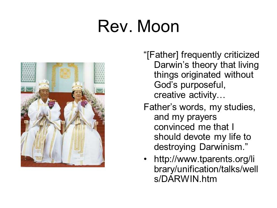 """Rev. Moon """"[Father] frequently criticized Darwin's theory that living things originated without God's purposeful, creative activity… Father's words, m"""