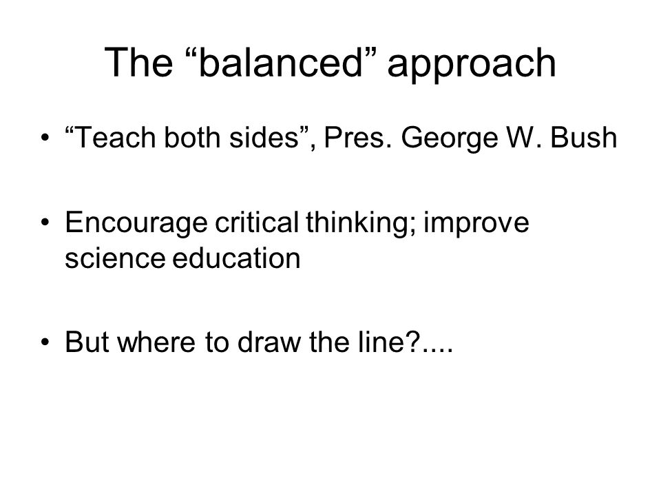 The balanced approach Teach both sides , Pres. George W.