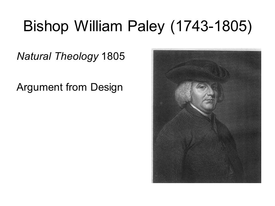 Bishop William Paley (1743-1805) Natural Theology 1805 Argument from Design
