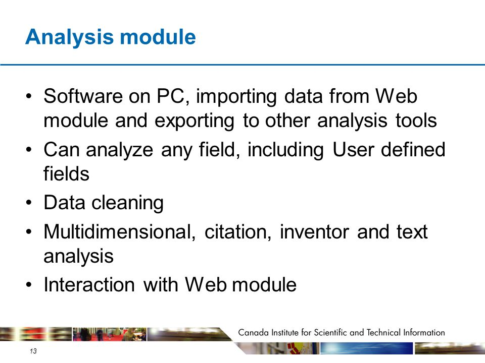 13 Analysis module Software on PC, importing data from Web module and exporting to other analysis tools Can analyze any field, including User defined
