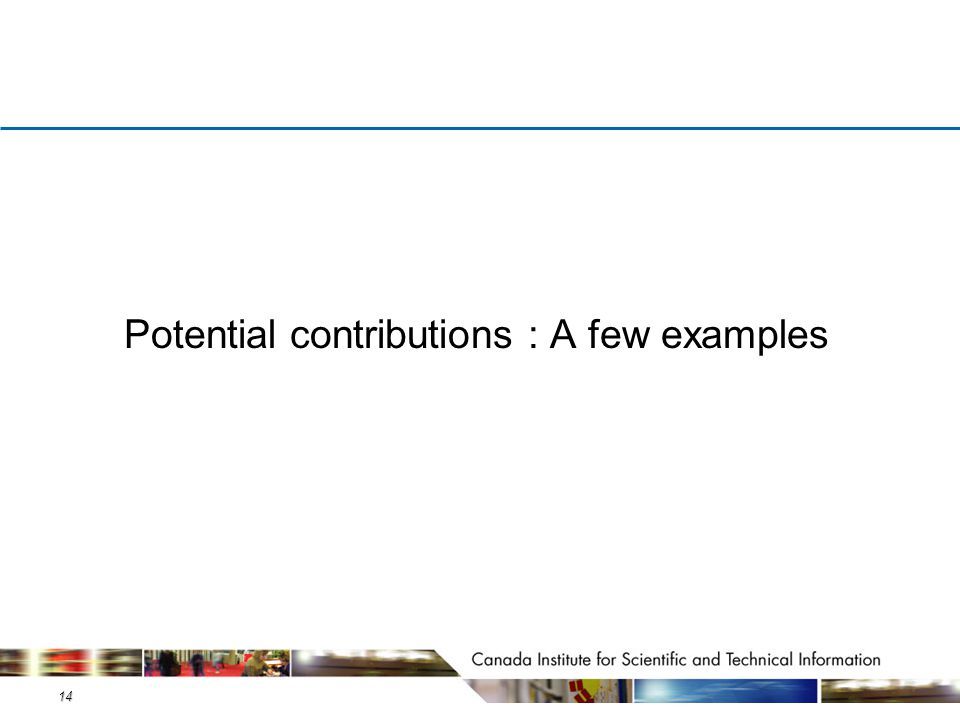 14 Potential contributions : A few examples