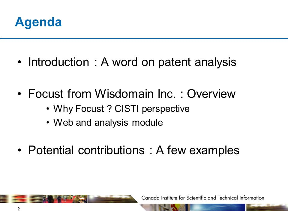 2 Agenda Introduction : A word on patent analysis Focust from Wisdomain Inc. : Overview Why Focust ? CISTI perspective Web and analysis module Potenti