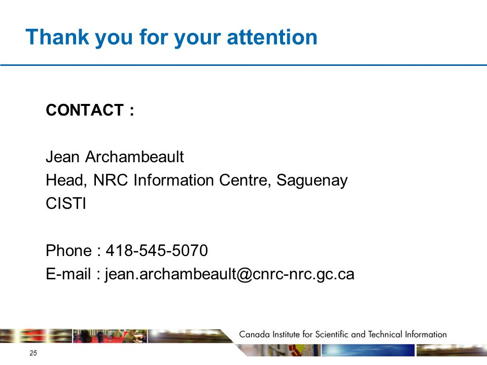 25 Thank you for your attention CONTACT : Jean Archambeault Head, NRC Information Centre, Saguenay CISTI Phone : 418-545-5070 E-mail : jean.archambeau