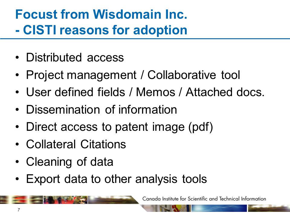 7 Focust from Wisdomain Inc. - CISTI reasons for adoption Distributed access Project management / Collaborative tool User defined fields / Memos / Att