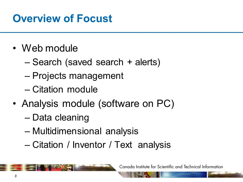 8 Overview of Focust Web module –Search (saved search + alerts) –Projects management –Citation module Analysis module (software on PC) –Data cleaning