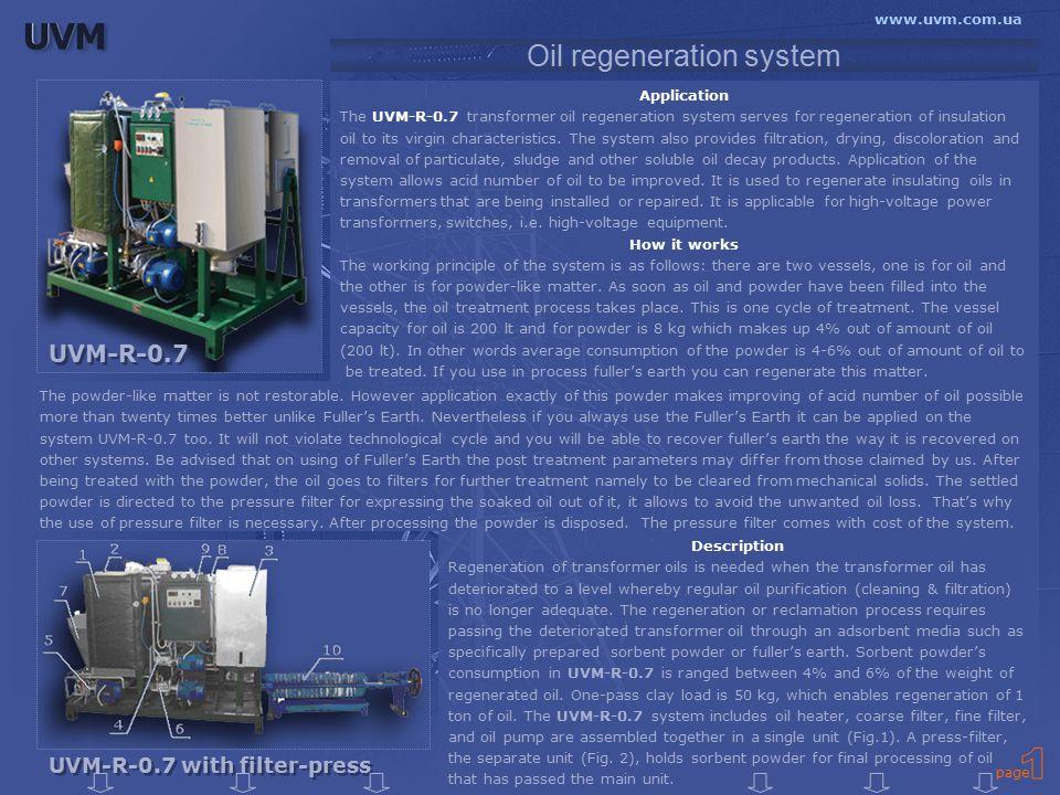 Application The UVM-R-0.7 transformer oil regeneration system serves for regeneration of insulation oil to its virgin characteristics.