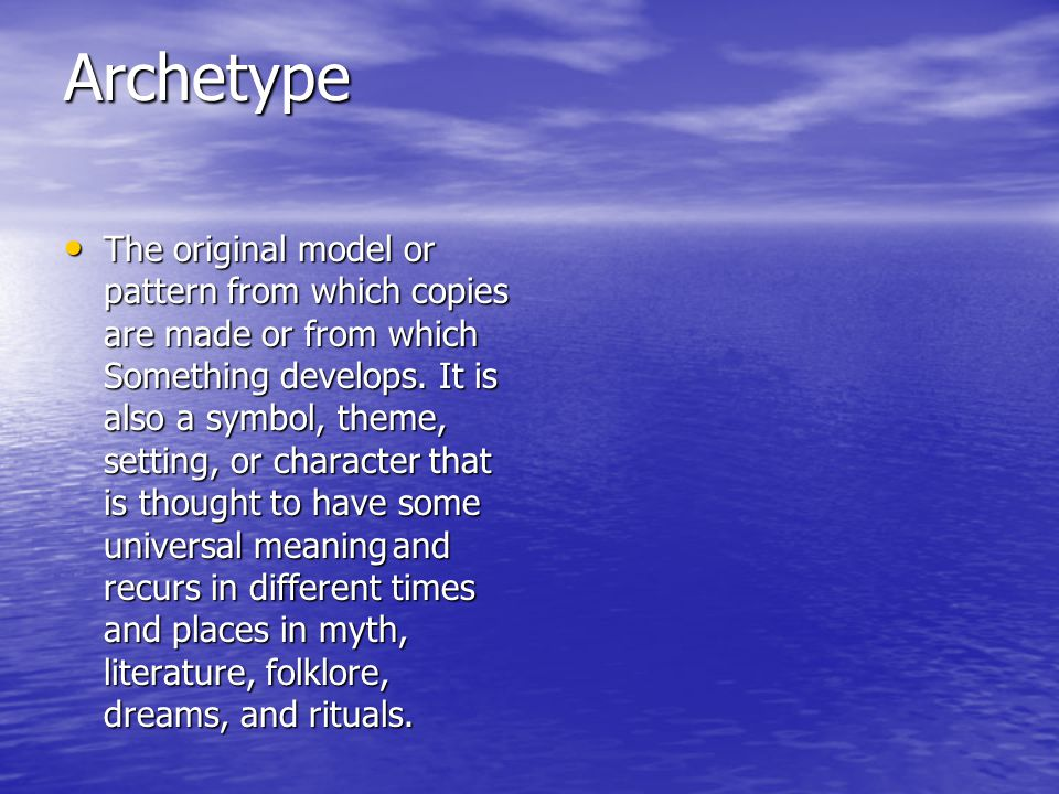 Archetype The original model or pattern from which copies are made or from which Something develops.