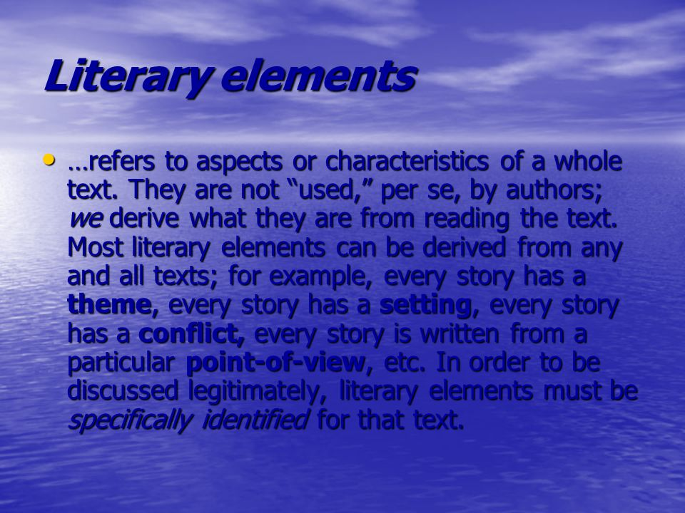 Literary elements …refers to aspects or characteristics of a whole text.