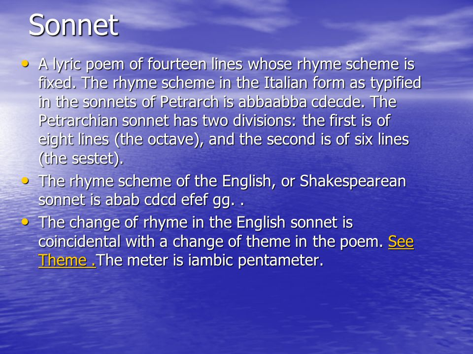 Sonnet A lyric poem of fourteen lines whose rhyme scheme is fixed.
