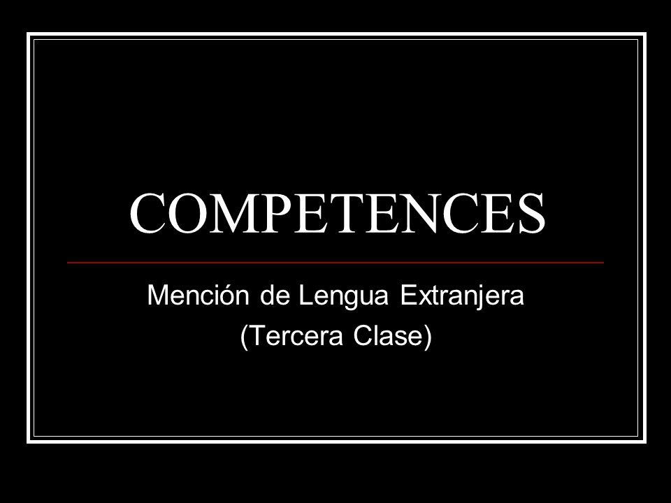 COMPETENCES Mención de Lengua Extranjera (Tercera Clase)