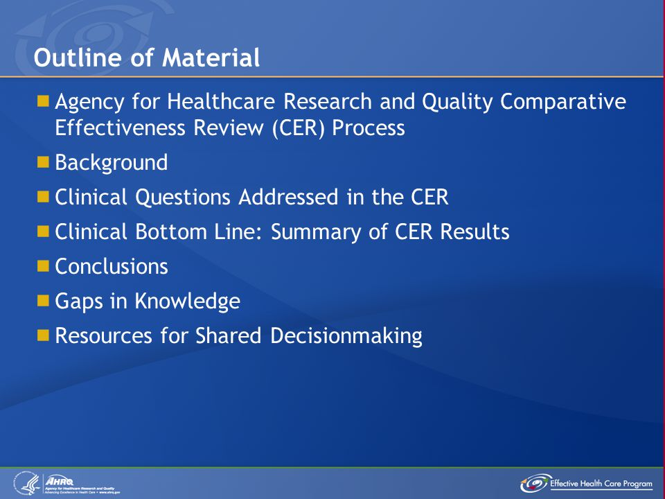  Agency for Healthcare Research and Quality Comparative Effectiveness Review (CER) Process  Background  Clinical Questions Addressed in the CER  C