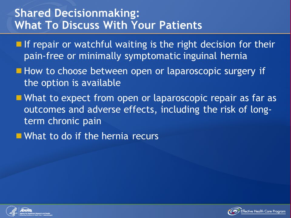  If repair or watchful waiting is the right decision for their pain-free or minimally symptomatic inguinal hernia  How to choose between open or lap