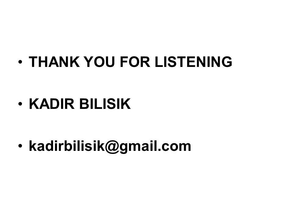 THANK YOU FOR LISTENING KADIR BILISIK kadirbilisik@gmail.com
