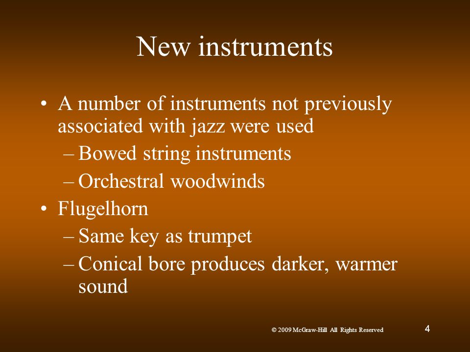 © 2009 McGraw-Hill All Rights Reserved 4 New instruments A number of instruments not previously associated with jazz were used –Bowed string instrumen