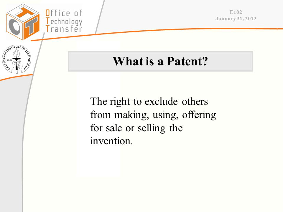 E102 January 31, 2012 The right to exclude others from making, using, offering for sale or selling the invention.