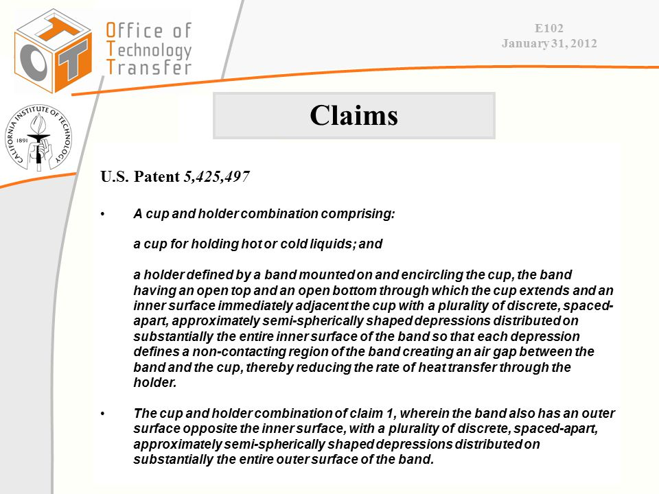 E102 January 31, 2012 U.S. Patent 5,425,497 A cup and holder combination comprising: a cup for holding hot or cold liquids; and a holder defined by a