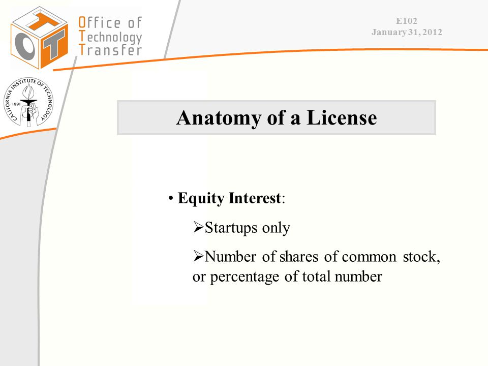 E102 January 31, 2012 Equity Interest:  Startups only  Number of shares of common stock, or percentage of total number Anatomy of a License