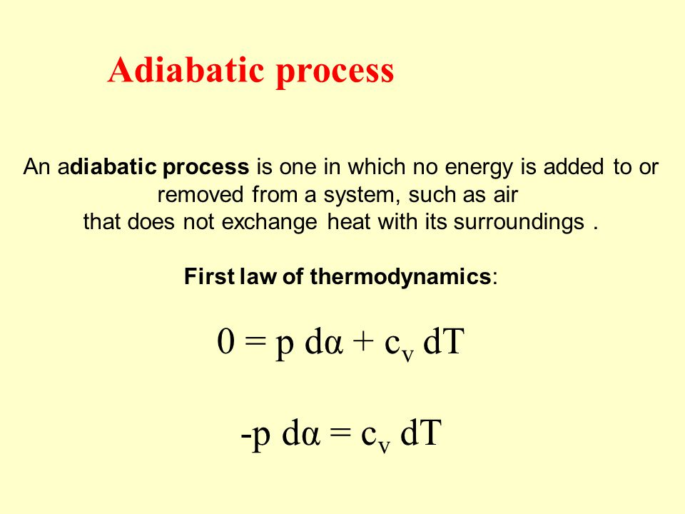 An adiabatic process is one in which no energy is added to or removed from a system, such as air that does not exchange heat with its surroundings. Fi
