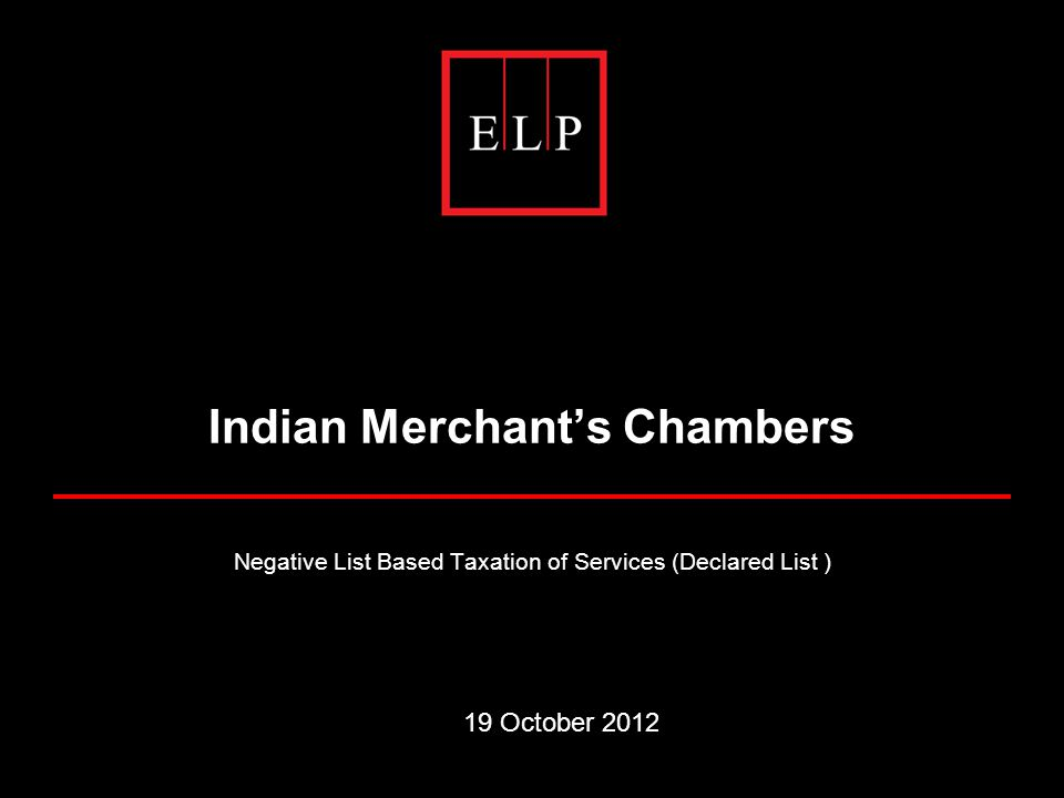 Indian Merchant's Chambers Negative List Based Taxation of Services (Declared List ) 19 October 2012